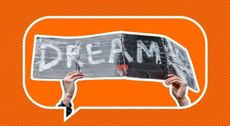 Are You a Dreamer? We Want to Hear Your DACA Story.