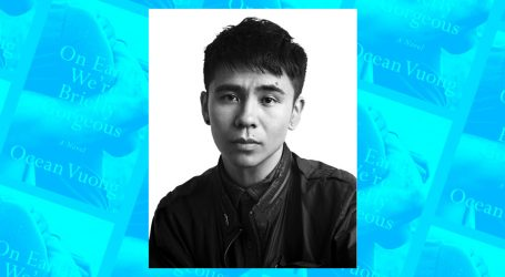 "Ocean Vuong Wrote One of the Summer's Most Anticipated Books. He Doesn't Care If It ""Matters to Whiteness."""